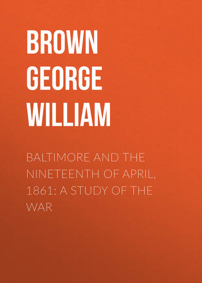 Brown George William Baltimore and the Nineteenth of April, 1861: A Study of the War brown george william baltimore and the nineteenth of april 1861 a study of the war