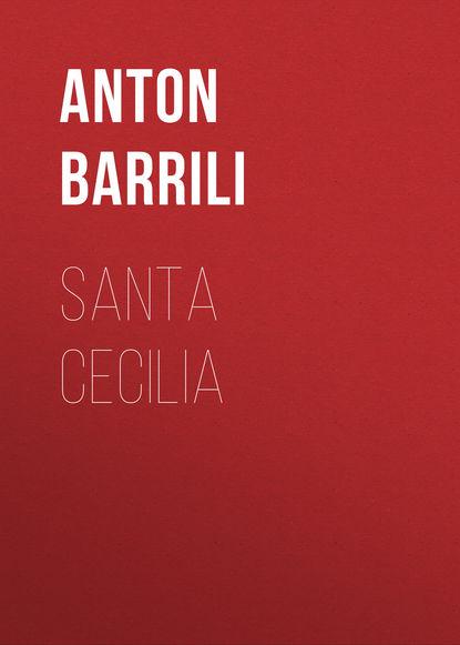 Фото - Barrili Anton Giulio Santa Cecilia giulio giorello la lujuria