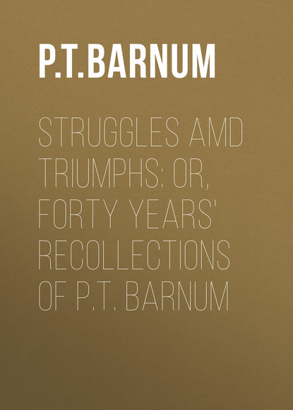 Barnum Phineas Taylor Struggles amd Triumphs: or, Forty Years' Recollections of P.T. Barnum barnum p the life of p t barnum
