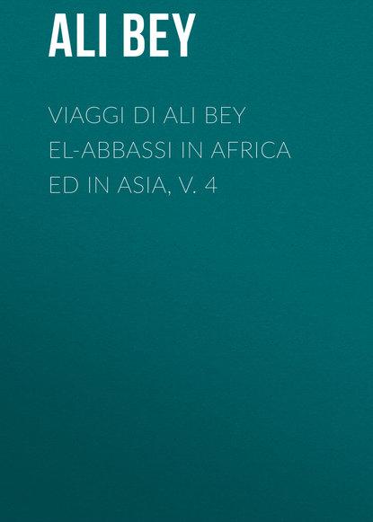 Ali Bey Viaggi di Ali Bey el-Abbassi in Africa ed in Asia, v. 4 недорого