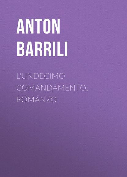 Фото - Barrili Anton Giulio L'undecimo comandamento: Romanzo giulio giorello la lujuria
