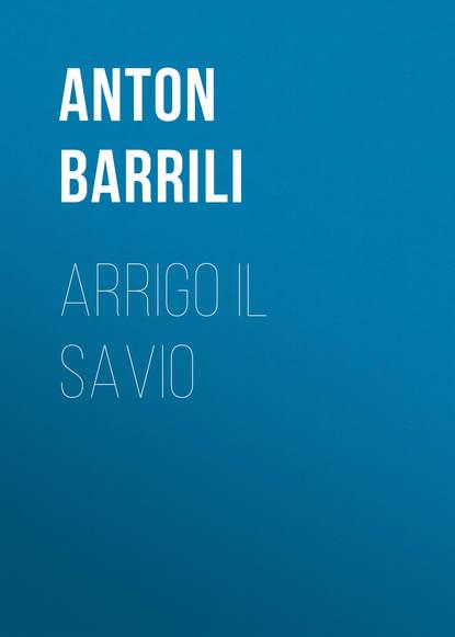 Фото - Barrili Anton Giulio Arrigo il savio giulio giorello la lujuria