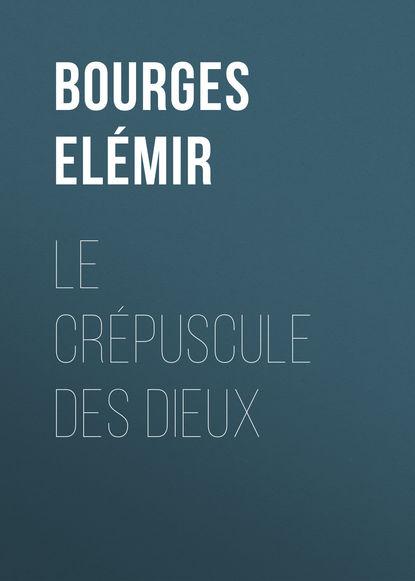 Bourges Elémir Le Crépuscule des Dieux