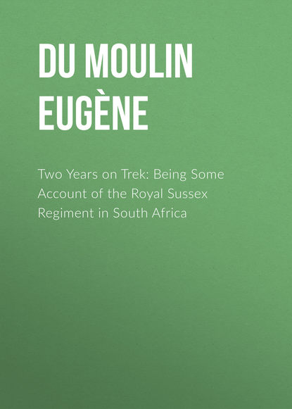 Du Moulin Louis Eugène Two Years on Trek: Being Some Account of the Royal Sussex Regiment in South Africa v der indy marche du 76eme regiment d infanterie op 54