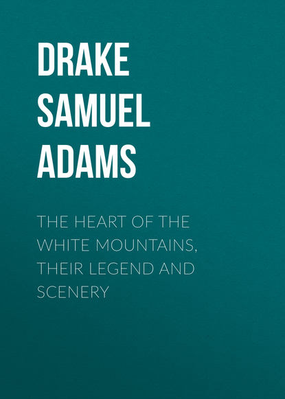 Фото - Drake Samuel Adams The Heart of the White Mountains, Their Legend and Scenery samuel alexander white the hunt pack