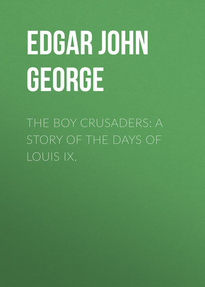 Edgar John George The Boy Crusaders: A Story of the Days of Louis IX. john snyder 365 oddball days in st louis cardinals history