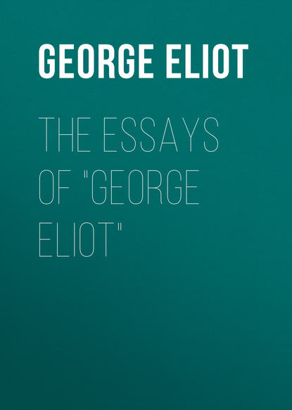 Джордж Элиот The Essays of George Eliot джордж элиот george eliot s life as related in her letters and journals vol 2 of 3