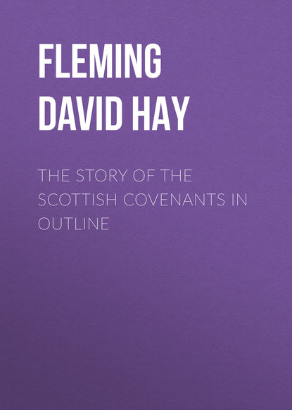 Fleming David Hay The Story of the Scottish Covenants in Outline young sam won remembering the covenants in song