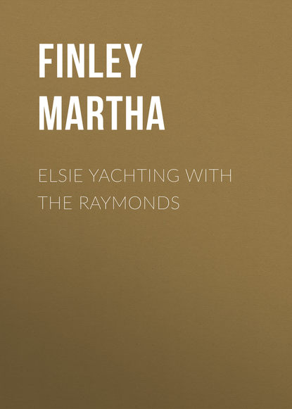Finley Martha Elsie Yachting with the Raymonds finley martha elsie s widowhood