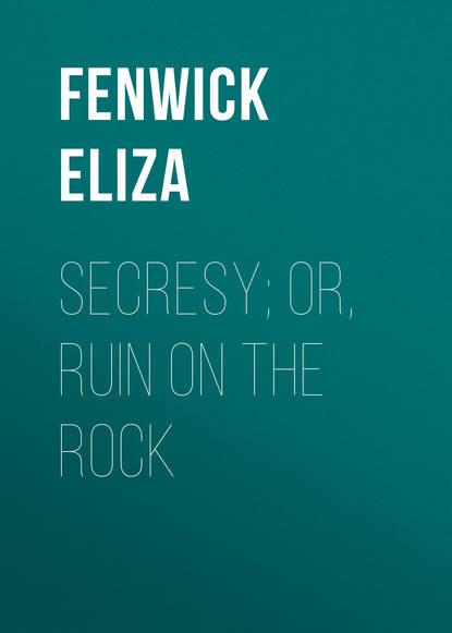 Fenwick Eliza Secresy; or, Ruin on the Rock недорого