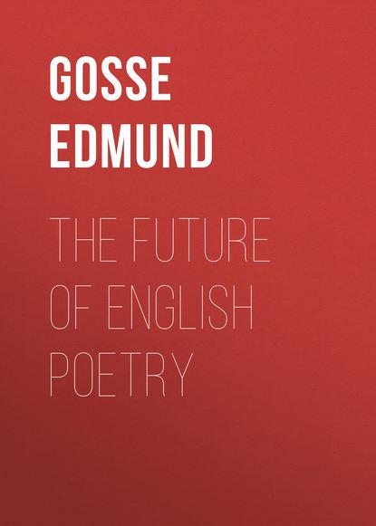Gosse Edmund The Future of English Poetry недорого