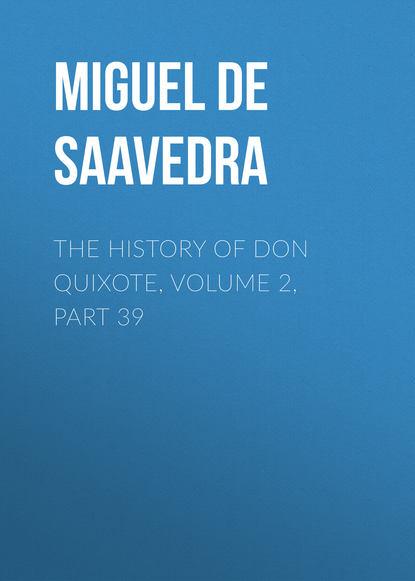 Мигель де Сервантес Сааведра The History of Don Quixote, Volume 2, Part 39 rasmus björn anderson the heimskringla a history of the norse kings volume 5 part 2