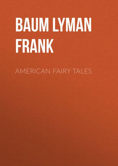 Лаймен Фрэнк Баум American Fairy Tales лаймен фрэнк баум american fairy tales best navigation active toc prometheus classics