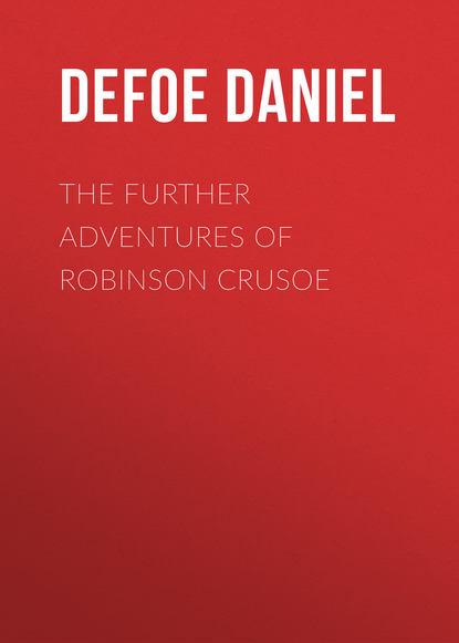 Даниэль Дефо The Further Adventures of Robinson Crusoe