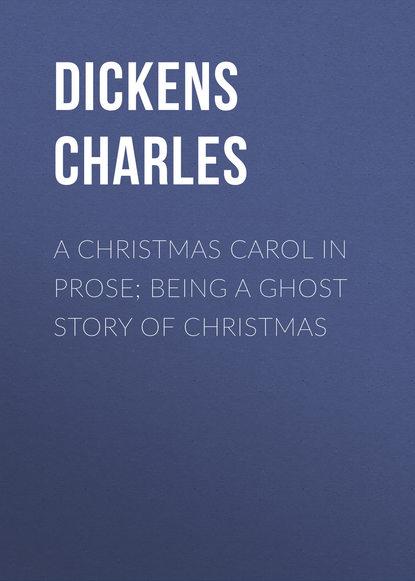Чарльз Диккенс A Christmas Carol in Prose; Being a Ghost Story of Christmas недорого