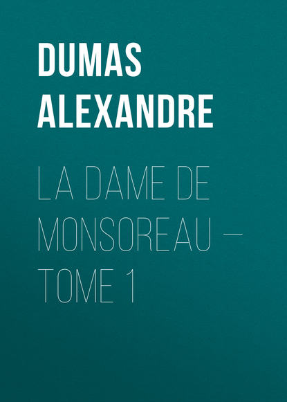 Фото - Александр Дюма La dame de Monsoreau — Tome 1 александр дюма le vicomte de bragelonne tome iv