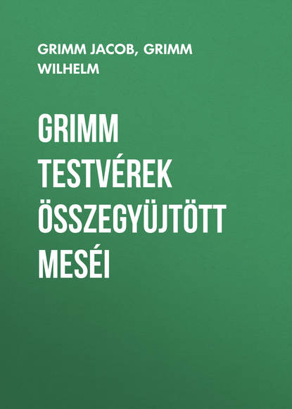 Фото - Grimm Jacob Grimm testvérek összegyüjtött meséi jacob grimm ja wilhelm grimm hans ja grete