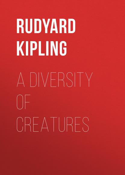 Фото - Редьярд Джозеф Киплинг A Diversity of Creatures редьярд джозеф киплинг отважные мореплаватели