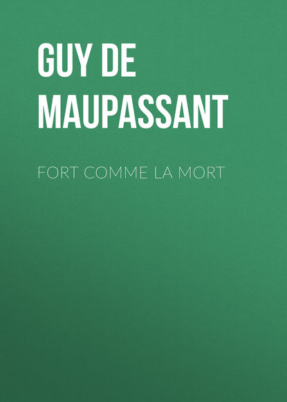 Ги де Мопассан Fort comme la mort mort