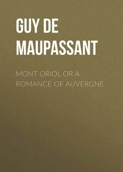 Ги де Мопассан Mont Oriol or A Romance of Auvergne eve m mont a breath of eyre