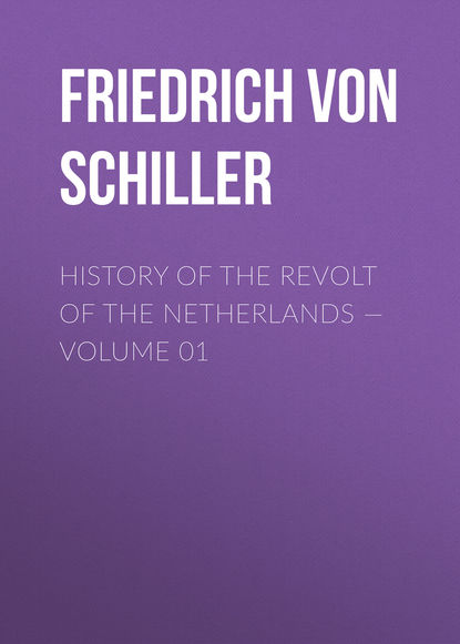 Фридрих Шиллер History of the Revolt of the Netherlands — Volume 01 недорого