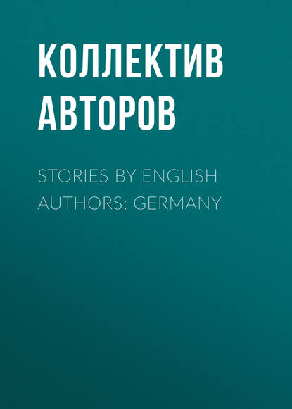 Коллектив авторов Stories by English Authors: Germany коллектив авторов thriller 2 stories you just can t put down