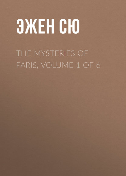 Эжен Сю The Mysteries of Paris, Volume 1 of 6 недорого