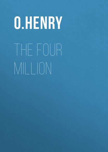 О. Генри The Four Million о генри the caballero s way