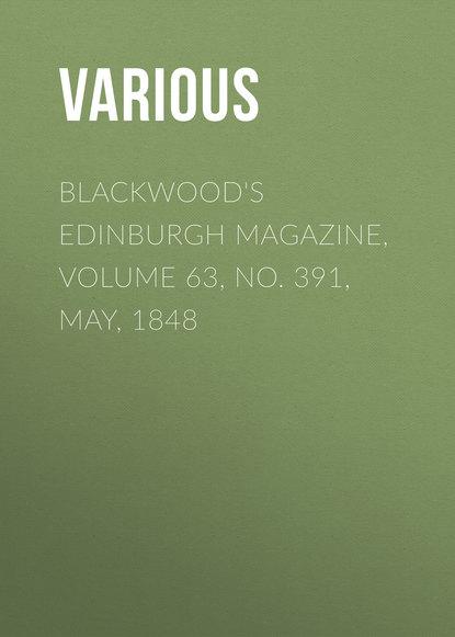 Various Blackwood's Edinburgh Magazine, Volume 63, No. 391, May, 1848 various blackwood s edinburgh magazine volume 64 no 397 november 1848