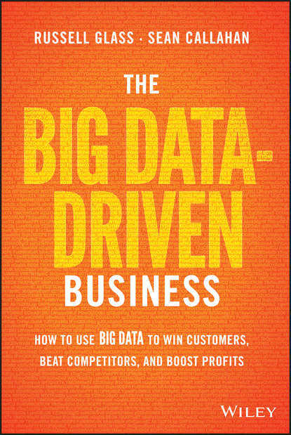 Sean Callahan The Big Data-Driven Business. How to Use Big Data to Win Customers, Beat Competitors, and Boost Profits lisa arthur big data marketing engage your customers more effectively and drive value