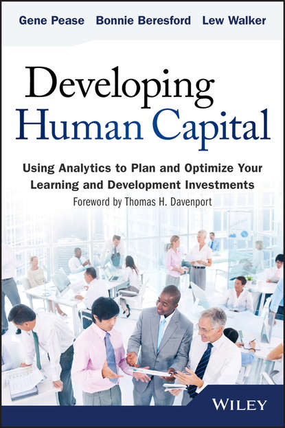 Gene Pease Developing Human Capital. Using Analytics to Plan and Optimize Your Learning and Development Investments jac fitz enz predictive analytics for human resources