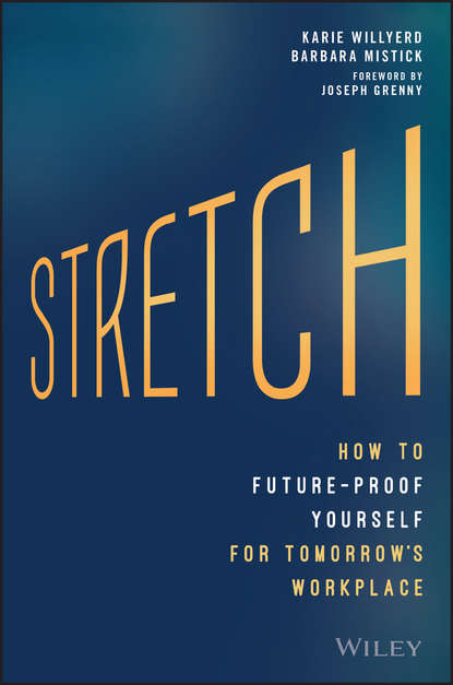Joseph Grenny Stretch. How to Future-Proof Yourself for Tomorrow's Workplace kyle lundby going global practical applications and recommendations for hr and od professionals in the global workplace