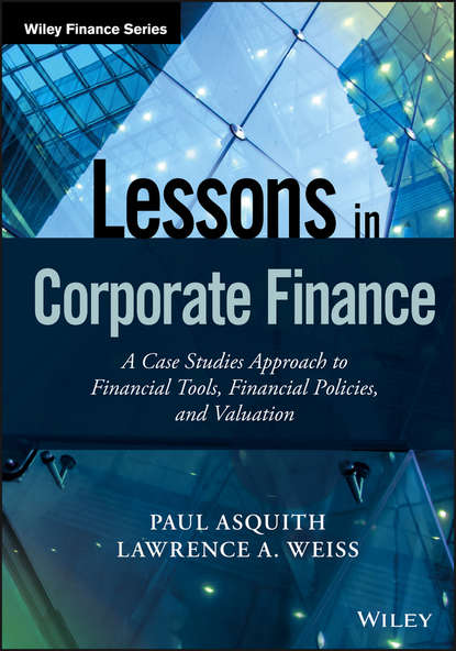 Paul Asquith Lessons in Corporate Finance. A Case Studies Approach to Financial Tools, Financial Policies, and Valuation justin pettit strategic corporate finance applications in valuation and capital structure