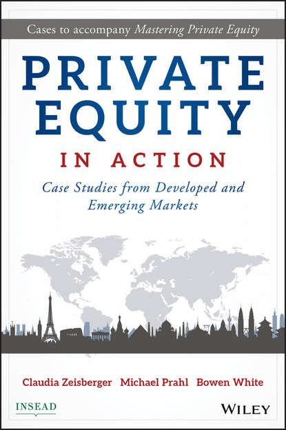 Bowen White Private Equity in Action. Case Studies from Developed and Emerging Markets kevin elsäßer value creation of private equity
