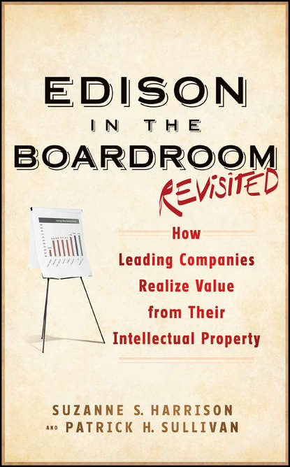 Patrick Sullivan H. Edison in the Boardroom Revisited. How Leading Companies Realize Value from Their Intellectual Property nitin pangarkar high performance companies successful strategies from the world s top achievers