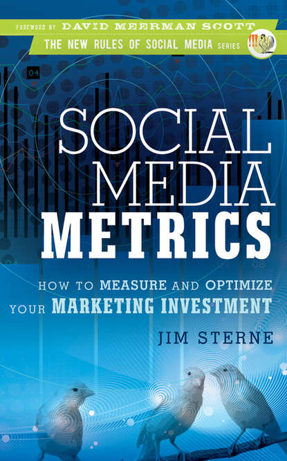 Jim Sterne Social Media Metrics. How to Measure and Optimize Your Marketing Investment marty weintraub the complete social media community manager s guide essential tools and tactics for business success