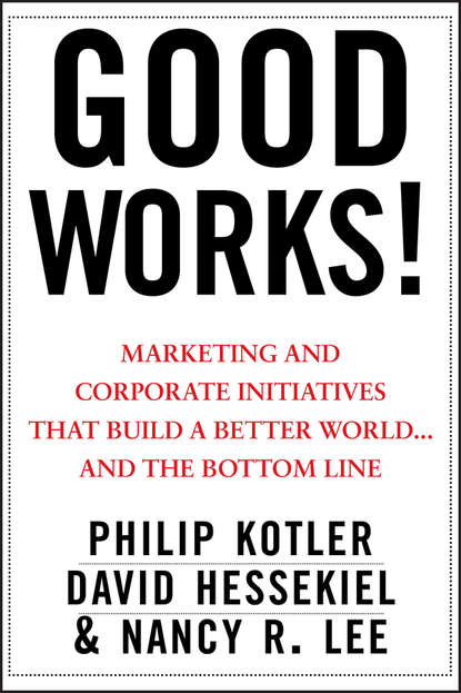 philip kotler philip kotler the mind of a leader Nancy Lee Good Works!. Marketing and Corporate Initiatives that Build a Better World...and the Bottom Line