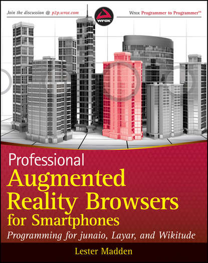 Lester Madden Professional Augmented Reality Browsers for Smartphones. Programming for junaio, Layar and Wikitude lester madden professional augmented reality browsers for smartphones programming for junaio layar and wikitude