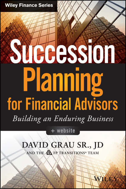 Фото - David Sr. Grau Succession Planning for Financial Advisors. Building an Enduring Business david sr grau buying selling and valuing financial practices the fp transitions m