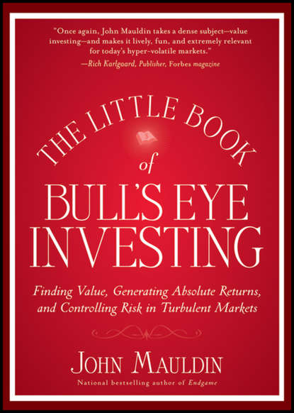 John Mauldin The Little Book of Bull's Eye Investing. Finding Value, Generating Absolute Returns, and Controlling Risk in Turbulent Markets jason zweig the little book of safe money how to conquer killer markets con artists and yourself