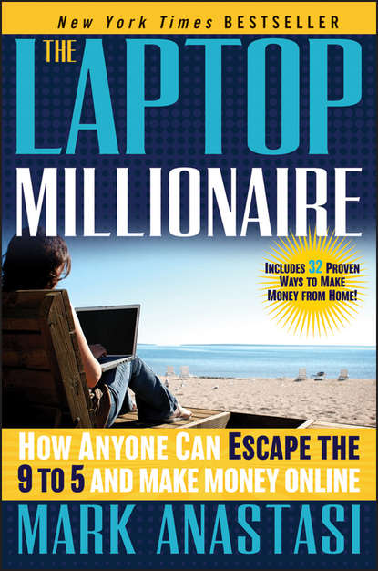 Mark Anastasi The Laptop Millionaire. How Anyone Can Escape the 9 to 5 and Make Money Online margie warrell make your mark a guidebook for the brave hearted