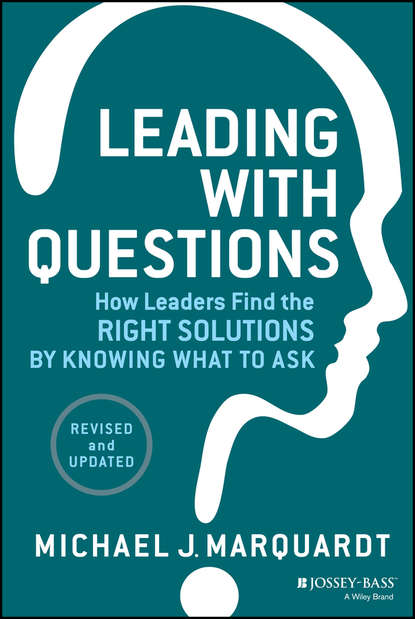 Michael Marquardt J. Leading with Questions. How Leaders Find the Right Solutions by Knowing What to Ask nick udall the way of nowhere eight questions to release our creative potential