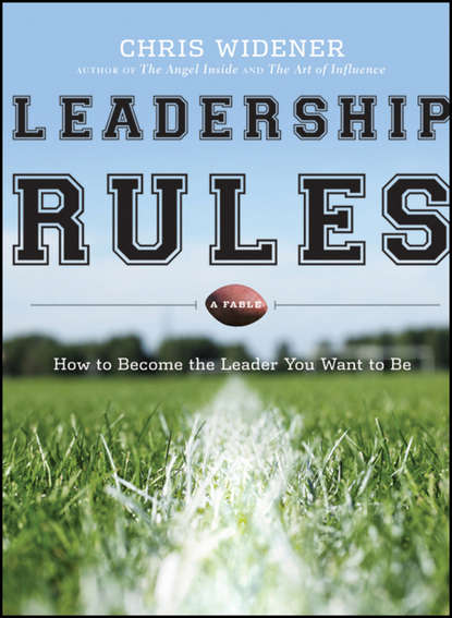 Chris Widener Leadership Rules. How to Become the Leader You Want to Be chris widener leadership rules how to become the leader you want to be