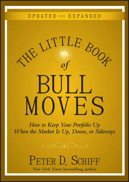 Peter D. Schiff The Little Book of Bull Moves, Updated and Expanded. How to Keep Your Portfolio Up When the Market Is Up, Down, or Sideways jason zweig the little book of safe money how to conquer killer markets con artists and yourself