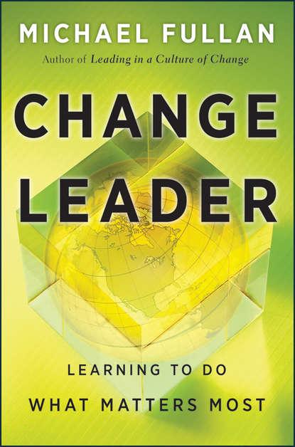 Michael Fullan Change Leader. Learning to Do What Matters Most michael fullan leadership