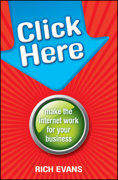 Rich Evans Click Here. Make the Internet Work for Your Business maryann karinch the most dangerous business book you ll ever read