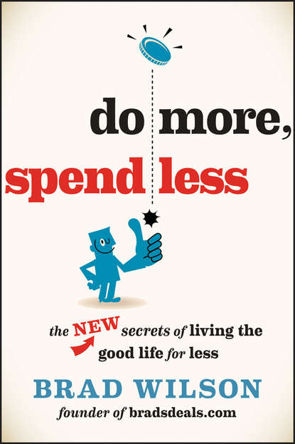 Do More, Spend Less. The New Secrets of Living the Good Life for Less фото