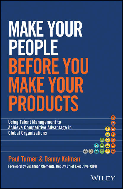 Paul Turner Make Your People Before You Make Your Products. Using Talent Management to Achieve Competitive Advantage in Global Organizations david berke developing leadership talent