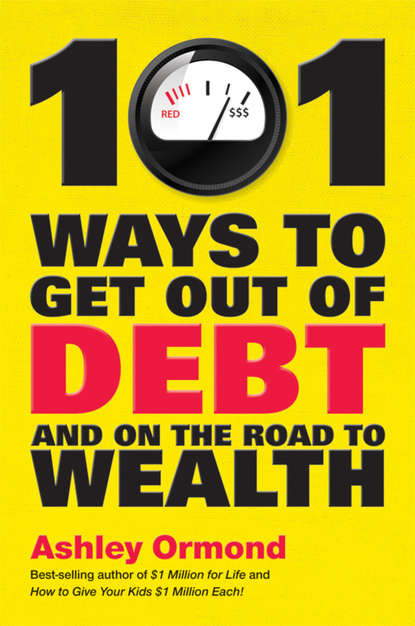 Ashley Ormond 101 Ways to Get Out Of Debt and On the Road to Wealth