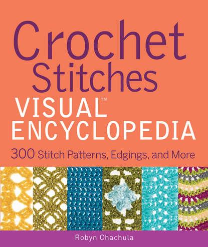 Фото - Robyn Chachula Crochet Stitches VISUAL Encyclopedia robyn chachula crochet stitches visual encyclopedia
